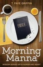 Morning Manna : Wisdom Served with Humor and Heart - T Faye Griffin