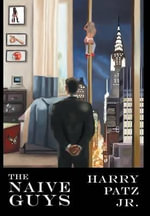 The Naive Guys : A Memoir of Friendship, Love, and Tech in the Early 1990s - Harry Patz