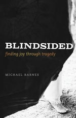 Blindsided, Finding Joy Through Tragedy - Michael Corey Barnes