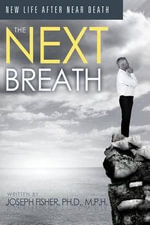 The Next Breath : New Life After Near Death - Joseph C Fisher