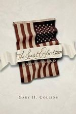 The Last Election : A Novel of Politics - Gary H Collins
