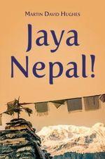 Jaya Nepal! - David Hughes Martin