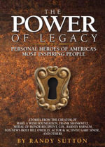 The Power of Legacy : Personal Heroes of America's Most Inspiring People - Randy Sutton