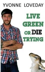 Live Green or Die Trying - Yvonne Loveday