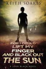 For I Could Lift My Finger and Black Out the Sun - Omnibus Edition - Keith Soares