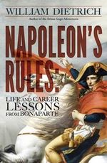 Napoleon's Rules : Life and Career Lessons from Bonaparte - William Dietrich