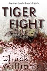 Tiger Fight : Mexico's Drug Lords and Old Gods - Williams F Charles
