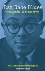 Rat Race Blues : The Musical Life of Gigi Gryce - Noal Cohen