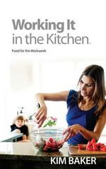 Working It in the Kitchen(tm) : Food for the Workweek - Kim Baker