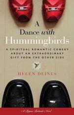 A Dance with Hummingbirds : A Gift from the Other Side - Helen Deines