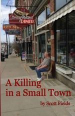 A Killing in a Small Town - Scott Fields