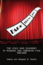 Fade from Red : The Cold-War Ex-Enemy in Russian and American Film, 1990-2005 - Helena Goscilo