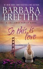 So This Is Love : Callaways - Barbara Freethy