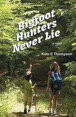Bigfoot Hunters Never Lie - Kate E Thompson