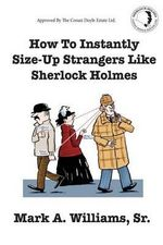 How to Instantly Size Up Strangers Like Sherlock Holmes - Mark a Williams Sr