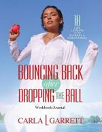 Bouncing Back After Dropping the Ball Workbook : 18 Life Lessons on the Journey to Forgiveness - Carla L Garrett