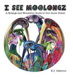 I See Moolongz : A Strange and Wonderful Guide to Our Inner Power - Ellen J Lefavour