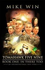 Tomahawk Five Nine : Book One: In There Too - Mike Win
