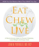 Eat, Chew, Live : 4 Revolutionary Ideas to Prevent Diabetes, Lose Weight and Enjoy Food - John Poothullil MD