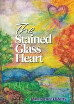 The Stained Glass Heart - Maureen a Flaherty
