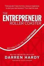 The Entrepreneur Roller Coaster the Entrepreneur Roller Coaster : Why Now Is the Time to #Join the Ride Why Now Is the Time to #Join the Ride - Darren Hardy