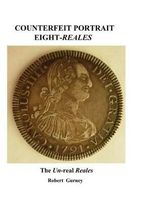 Counterfeit Portrait Eight-Reales : The Un-Real Reales - Robert Gurney