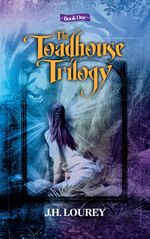 The Toadhouse Trilogy : Book One - J. H. Lourey
