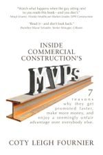 Inside Commercial Construction's MVPs : 7 reasons why they get promoted faster, make more money, and enjoy a seemingly unfair advantage over everybody - Coty Leigh Fournier