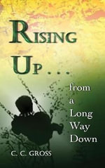 Rising Up . . . from a Long Way Down - C C Gross