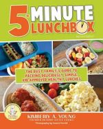 5-Minute Lunchbox : The Busy Family's Guide to Packing Deliciously Simple, Kid-Approved Healthy Lunches - Kimberly a Young