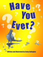 Have You Ever? - Cotey L Gallagher