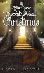 A Mother Goose Chocolate Kissed Christmas - Marta L Maxwell