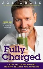 Reboot with Joe: Fully Charged : 7 Keys to Losing Weight, Staying Healthy and Thriving - Joe Cross