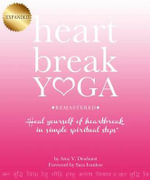 Heartbreak Yoga Remastered : Heal Yourself of Heartbreak in Simple Spiritual Steps - Amy Dewhurst