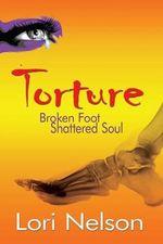 Torture : Broken Foot - Shattered Soul - Lori Nelson