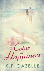 The Color of Happiness : A Novel - K.P Gazelle