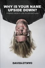 Why Is Your Name Upside Down? : Stories From a Life in Advertising - David Oakley