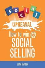 Social Upheaval : How to Win at Social Selling - John Golden