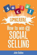 Social Upheaval : How to Win at Social Selling - John Golden