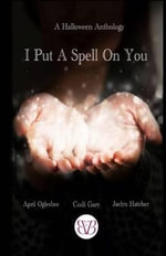 I Put a Spell on You, a Halloween Anthology - Codi Gary
