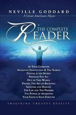 Neville Goddard : The Complete Reader - Neville Goddard