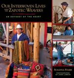 Our Interwoven Lives with the Zapotec Weavers : An Odyssey of the Heart - Susanna Starr