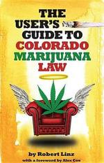 The User's Guide to Colorado Marijuana Law - Robert Linz