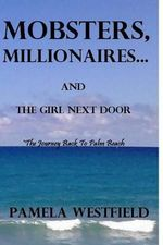 Mobsters, Millionaires...and the Girl Next Door : The Journey Back to Palm Beach - Pamela Westfield