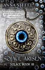 Solace Arisen : Solace Book III - Anna Steffl