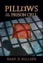 Pillows for Your Prison Cell - Mark D Bullard