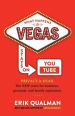 What Happens in Vegas Stays on Youtube : Privacy Is Dead. the New Rules of Reputation. - Erik Qualman