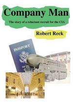 Company Man - The Story of a Reluctant Recruit for the CIA - Robert Reck