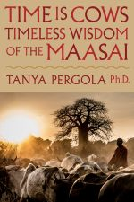 Time Is Cows : Timeless Wisdom of the Maasai - Tanya Ph. D. Pergola