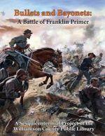 Bullets and Bayonets : A Battle of Franklin Primer - Leesa Harmon